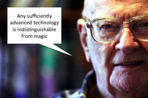 """""""충분히 발달한 기술은 마법과 구별히 불가능해진다"""""""