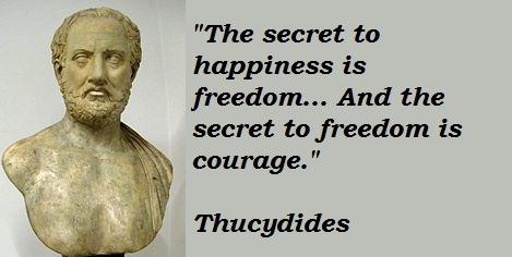 """투키디데스의 흉상 보다는 그 어록이 더 마음에 드네요. """"행복의 요건은 자유고, 자유의 요건은 용기이다."""""""