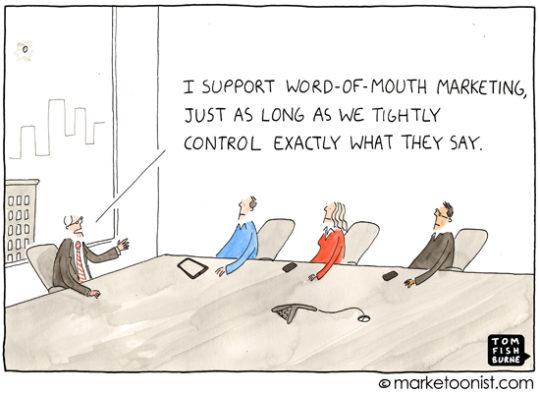 """""""나도 구전 마케팅에 동의한다구. 그들이 무슨 말을 할지 완전히 통제할 수만 있다면 말이야!"""""""