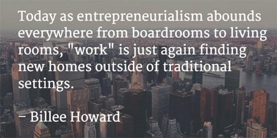 """""""오늘날의 기업가정신은 회의실에서 거실까지 어느 곳에서나 발견할 수 있습니다"""" – 빌리 하워드. 사진: brandthropologie"""