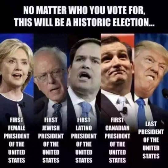 """""""당신이 누굴 찍든, 이번 미국 대통령 선거는 역사적인 선거가 될 것이다. 힐러리는 최초의 여성대통령이, 샌더스는 최초의 유대계 대통령이, 루비오는 최초의 히스패닉계 대통령이, 크루즈는 최초의 캐나다 출신 대통령이, 그리고 트럼프는 미국의 마지막 대통령이 될 것이니까(...)"""""""