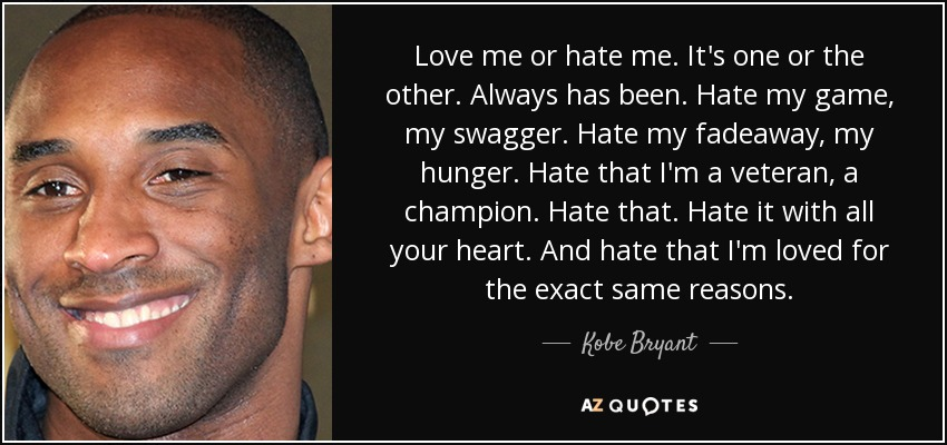 quote-love-me-or-hate-me-it-s-one-or-the-other-always-has-been-hate-my-game-my-swagger-hate-kobe-bryant-82-54-46